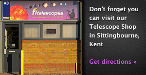 Don't forget you can visit our Telescope Shop in Sittingbourne, Kent. Click here for directions.